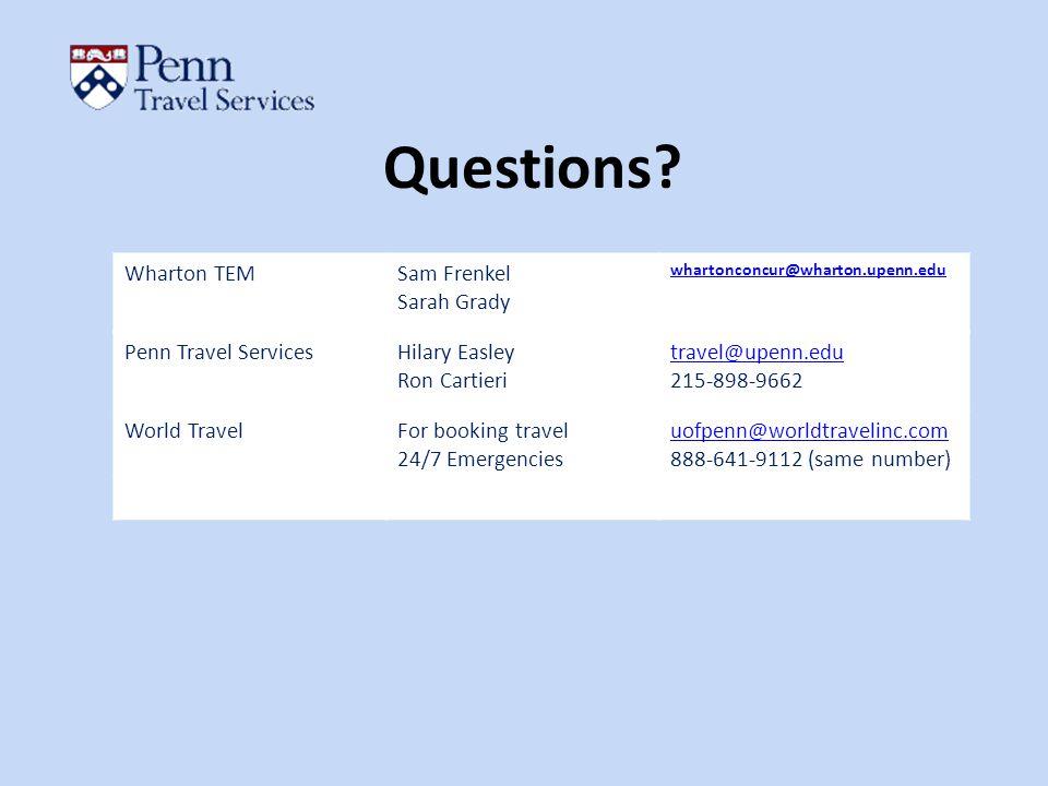 Questions? Wharton TEMSam Frenkel Sarah Grady whartonconcur@wharton.upenn.edu Penn Travel ServicesHilary Easley Ron Cartieri travel@upenn.edu 215-898-