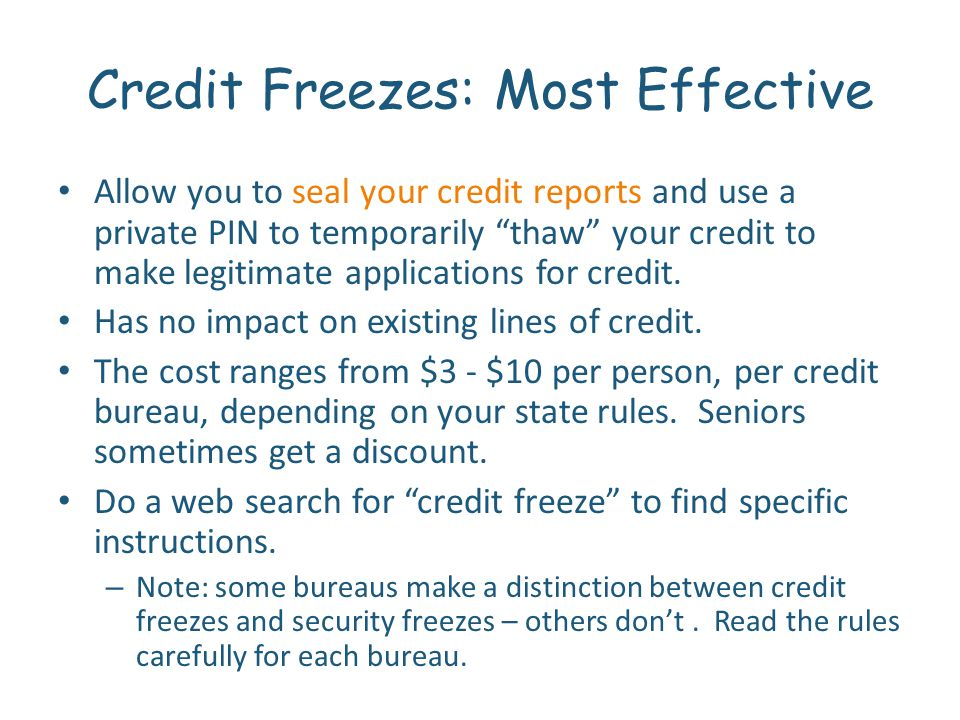 Credit Freezes: Most Effective Allow you to seal your credit reports and use a private PIN to temporarily thaw your credit to make legitimate applications for credit.