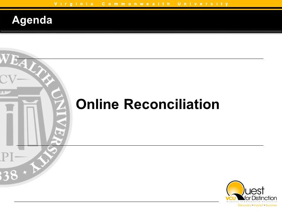 Agenda Agenda V i r g i n i a C o m m o n w e a l t h U n I v e r s i t y Online Reconciliation