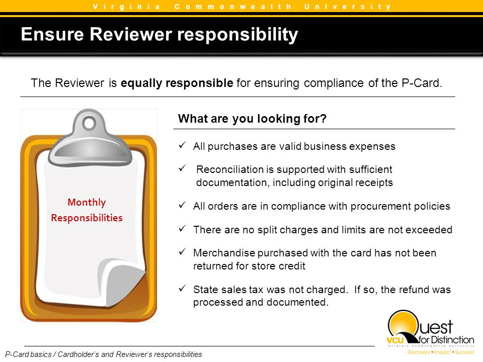 The Reviewer is equally responsible for ensuring compliance of the P-Card. Ensure Reviewer responsibility Ensure Reviewer responsibility V i r g i n i
