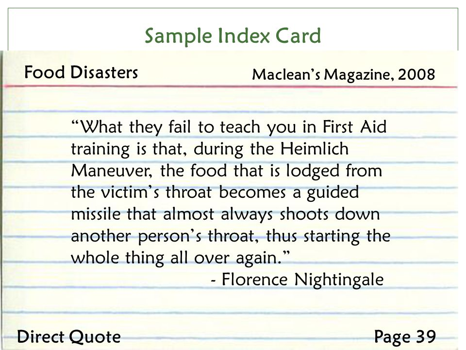 Sample Index Card Food Disasters Macleans Magazine, 2008 Page 39Direct Quote What they fail to teach you in First Aid training is that, during the Hei