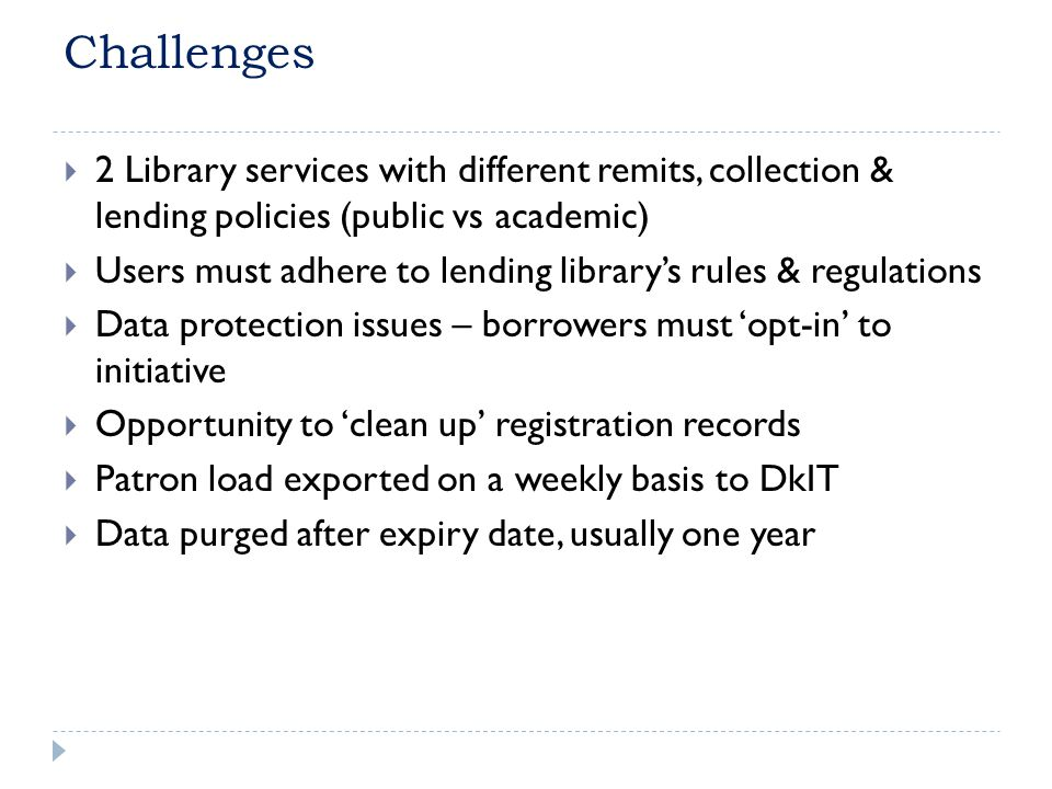 Challenges 2 Library services with different remits, collection & lending policies (public vs academic) Users must adhere to lending librarys rules &
