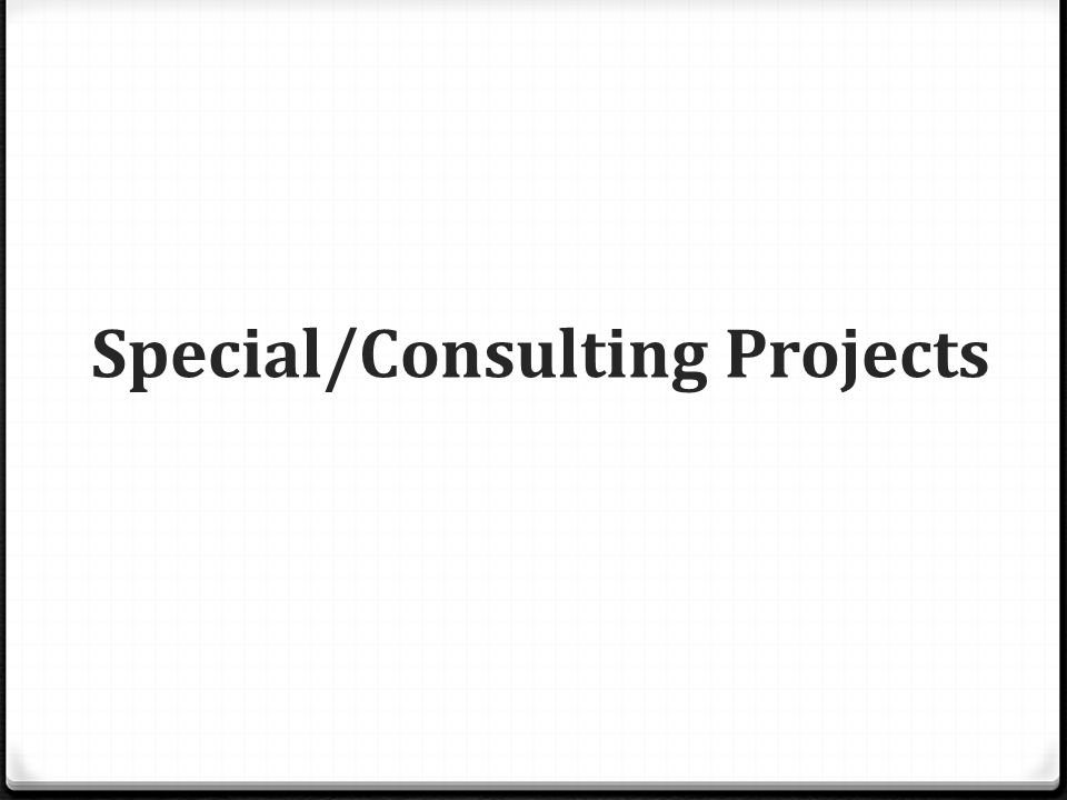 Special/Consulting Projects