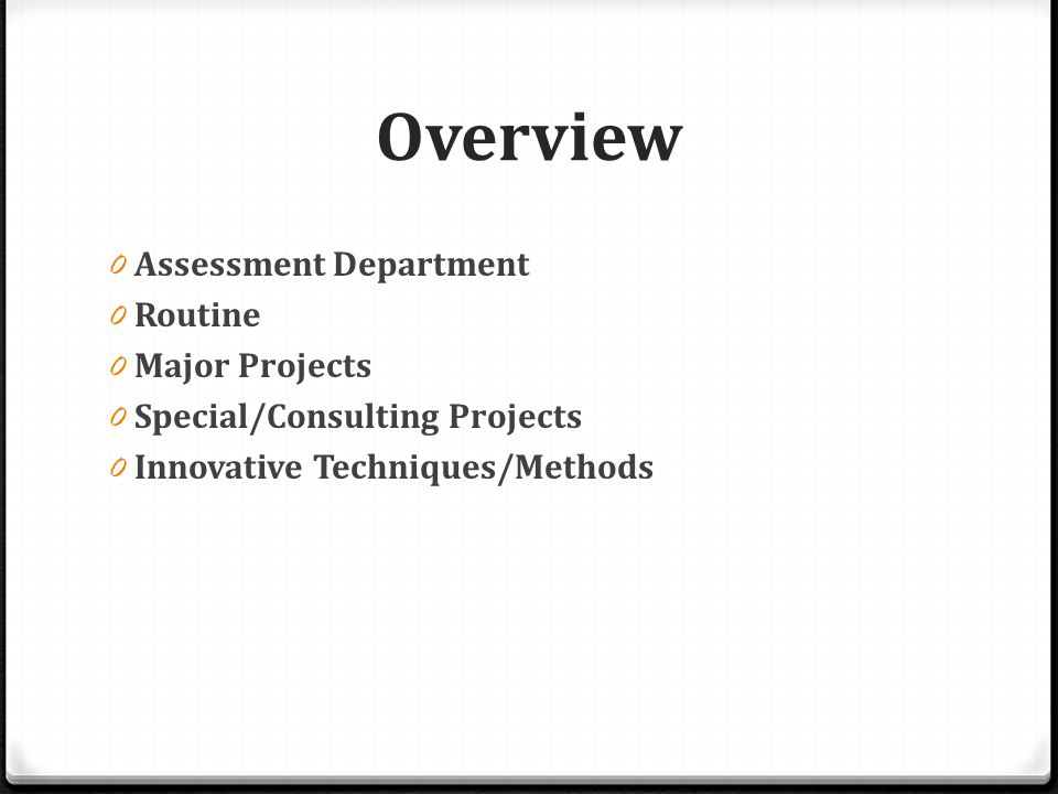 Overview 0 Assessment Department 0 Routine 0 Major Projects 0 Special/Consulting Projects 0 Innovative Techniques/Methods