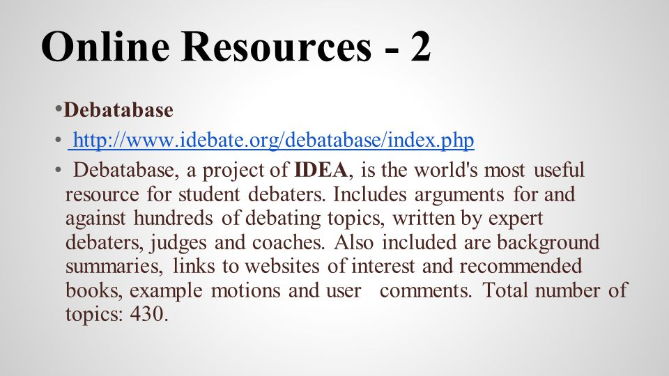 Online Resources - 2 Debatabase http://www.idebate.org/debatabase/index.php http://www.idebate.org/debatabase/index.php Debatabase, a project of IDEA,