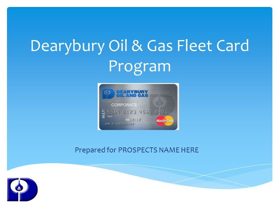 Dearybury Oil & Gas Fleet Card Program Prepared for PROSPECTS NAME HERE