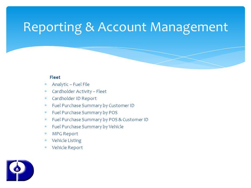 Fleet Analytic – Fuel File Cardholder Activity – Fleet Cardholder ID Report Fuel Purchase Summary by Customer ID Fuel Purchase Summary by POS Fuel Pur