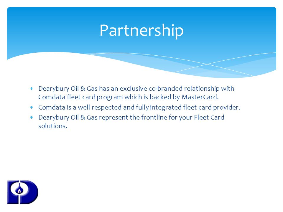 Dearybury Oil & Gas has an exclusive co-branded relationship with Comdata fleet card program which is backed by MasterCard. Comdata is a well respecte