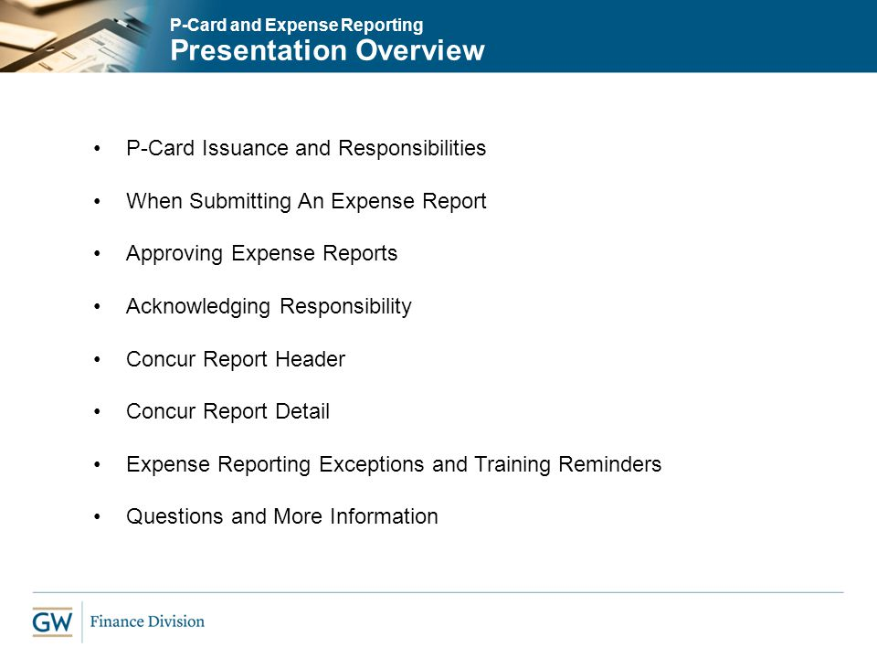 P-Card and Expense Reporting Presentation Overview P-Card Issuance and Responsibilities When Submitting An Expense Report Approving Expense Reports Ac