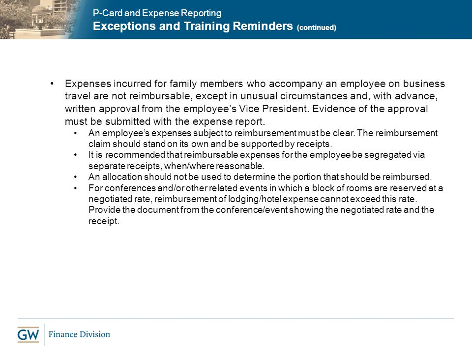 P-Card and Expense Reporting Exceptions and Training Reminders (continued) Expenses incurred for family members who accompany an employee on business