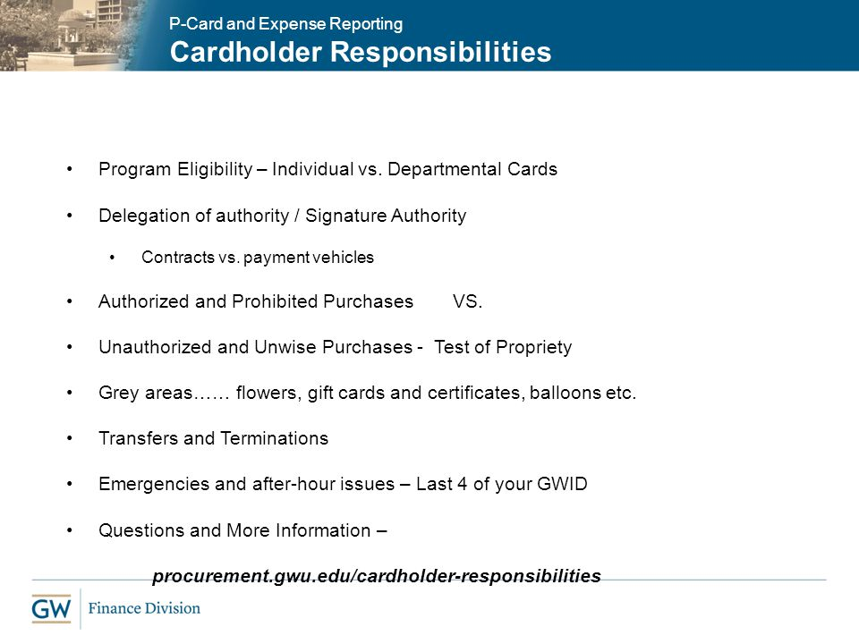 P-Card and Expense Reporting Cardholder Responsibilities Program Eligibility – Individual vs. Departmental Cards Delegation of authority / Signature A