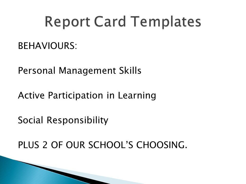 BEHAVIOURS: Personal Management Skills Active Participation in Learning Social Responsibility PLUS 2 OF OUR SCHOOLS CHOOSING.