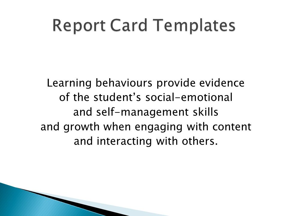 Learning behaviours provide evidence of the students social-emotional and self-management skills and growth when engaging with content and interacting with others.