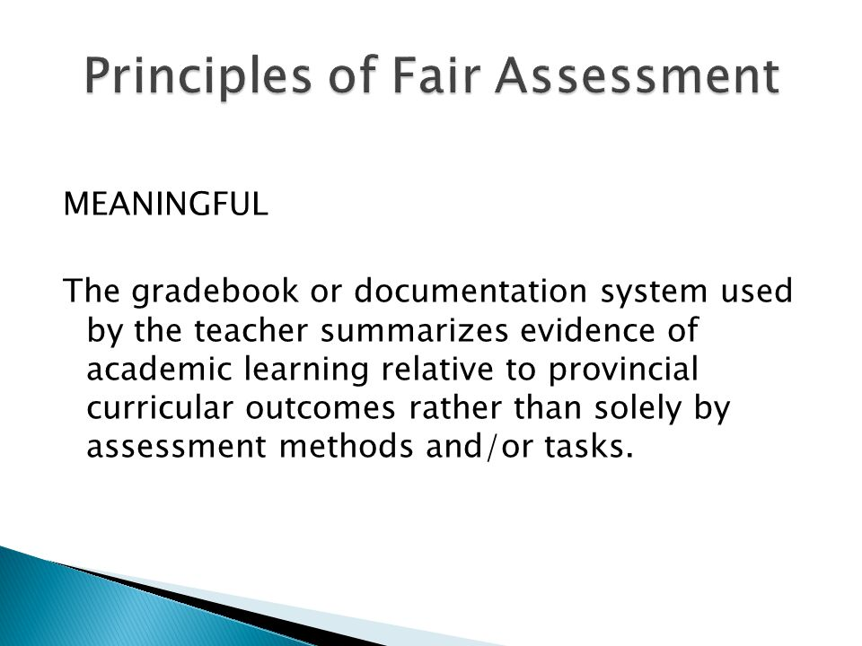 MEANINGFUL The gradebook or documentation system used by the teacher summarizes evidence of academic learning relative to provincial curricular outcomes rather than solely by assessment methods and/or tasks.