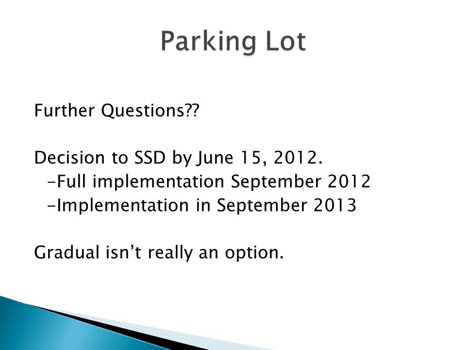 Further Questions?. Decision to SSD by June 15, 2012.