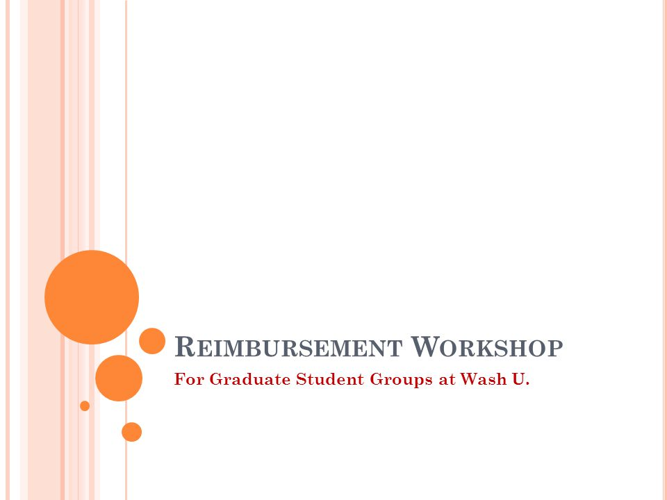 R EIMBURSEMENT W ORKSHOP For Graduate Student Groups at Wash U.