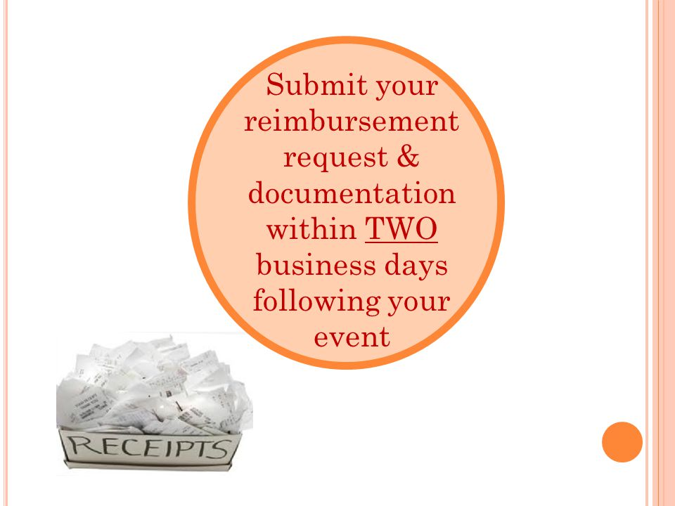 Submit your reimbursement request & documentation within TWO business days following your event
