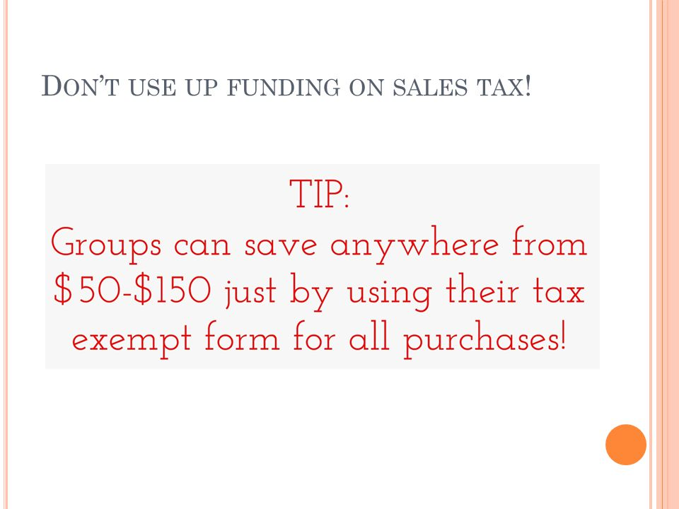 D ON T USE UP FUNDING ON SALES TAX !