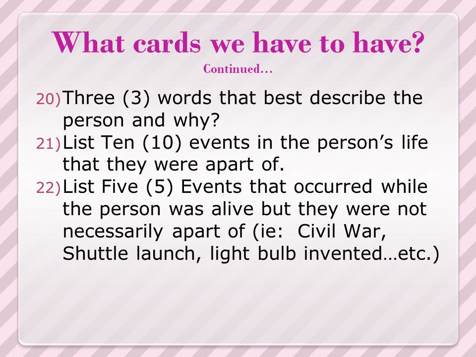 What cards we have to have. Continued… 20) Three (3) words that best describe the person and why.