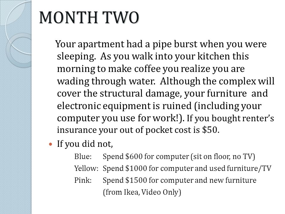 Your apartment had a pipe burst when you were sleeping.