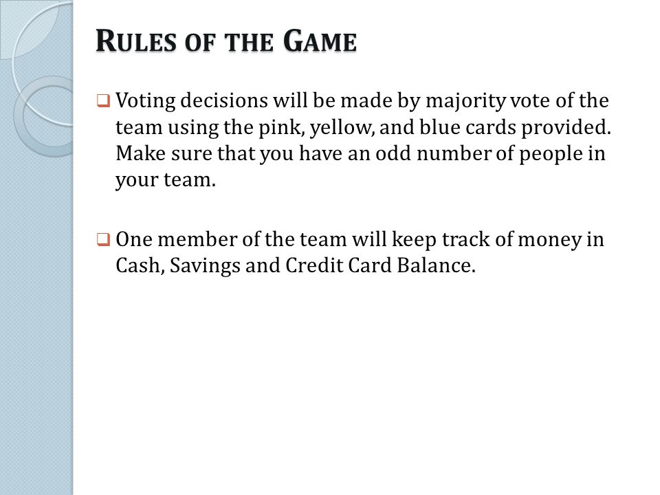R ULES OF THE G AME Voting decisions will be made by majority vote of the team using the pink, yellow, and blue cards provided.