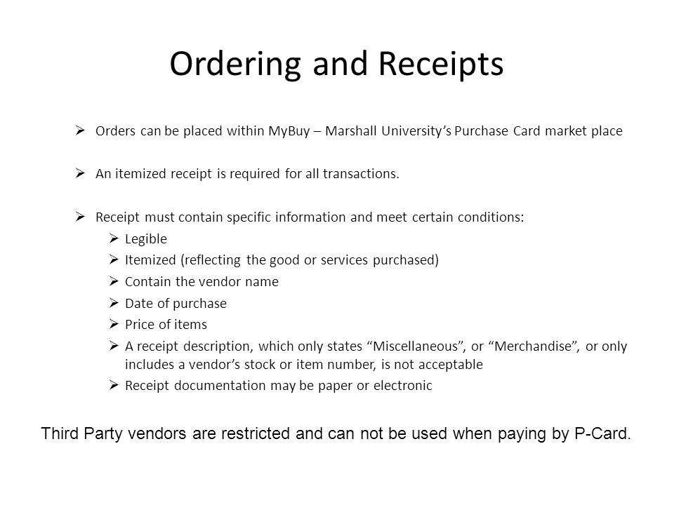 Ordering and Receipts Orders can be placed within MyBuy – Marshall Universitys Purchase Card market place An itemized receipt is required for all tran