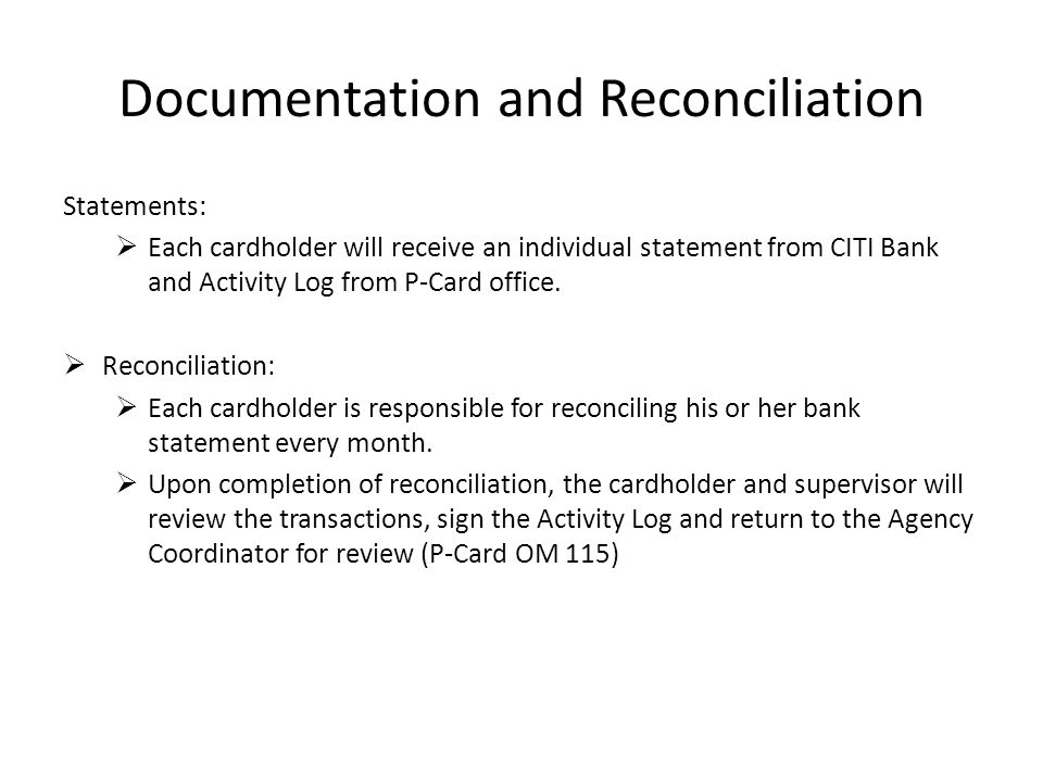 Documentation and Reconciliation Statements: Each cardholder will receive an individual statement from CITI Bank and Activity Log from P-Card office.