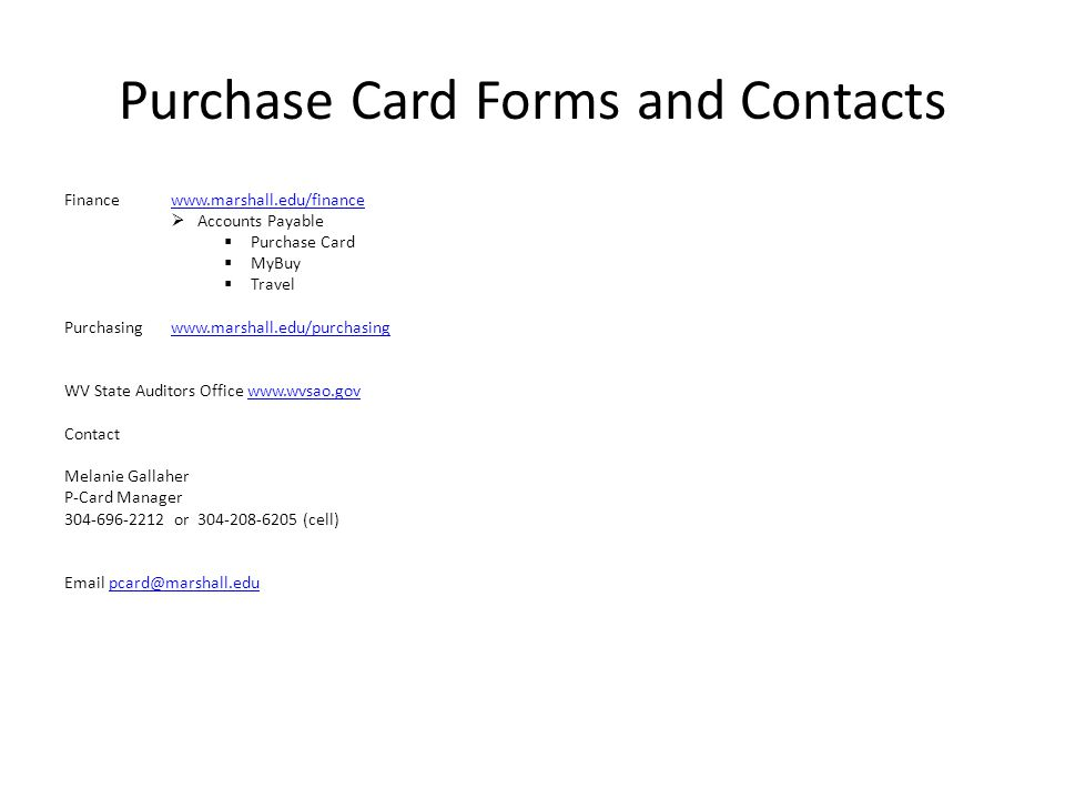 Purchase Card Forms and Contacts Finance www.marshall.edu/financewww.marshall.edu/finance Accounts Payable Purchase Card MyBuy Travel Purchasingwww.ma