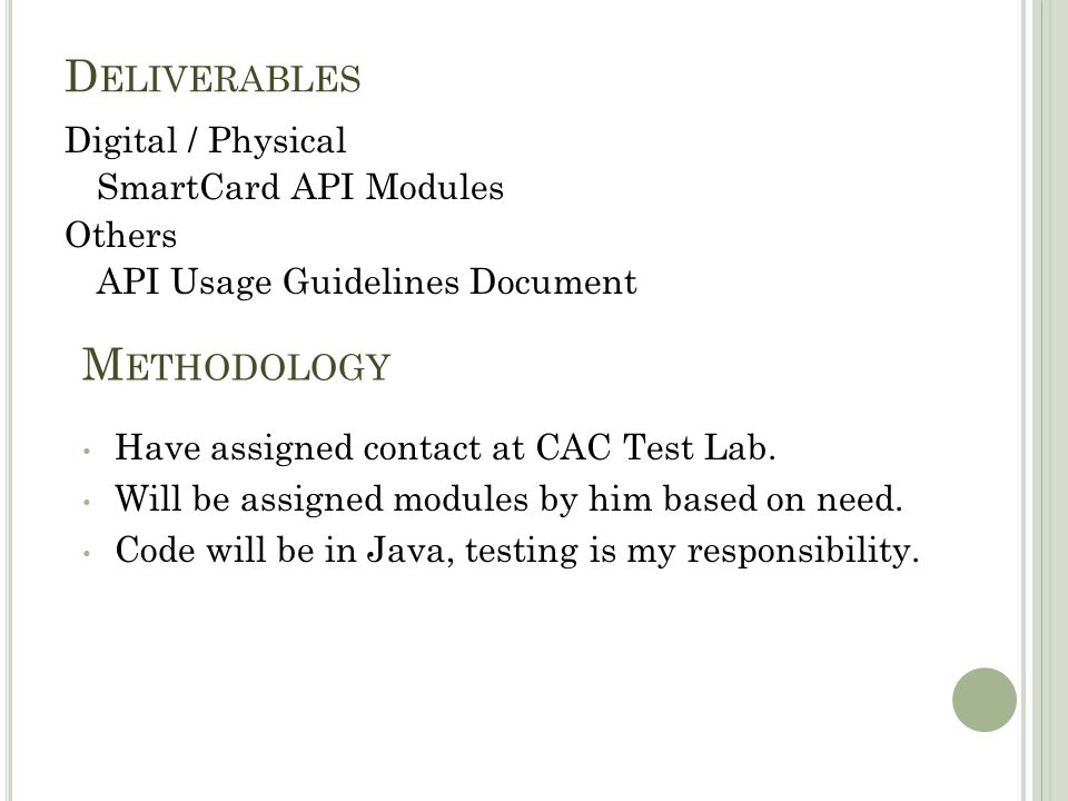 D ELIVERABLES Digital / Physical SmartCard API Modules Others API Usage Guidelines Document M ETHODOLOGY Have assigned contact at CAC Test Lab. Will b