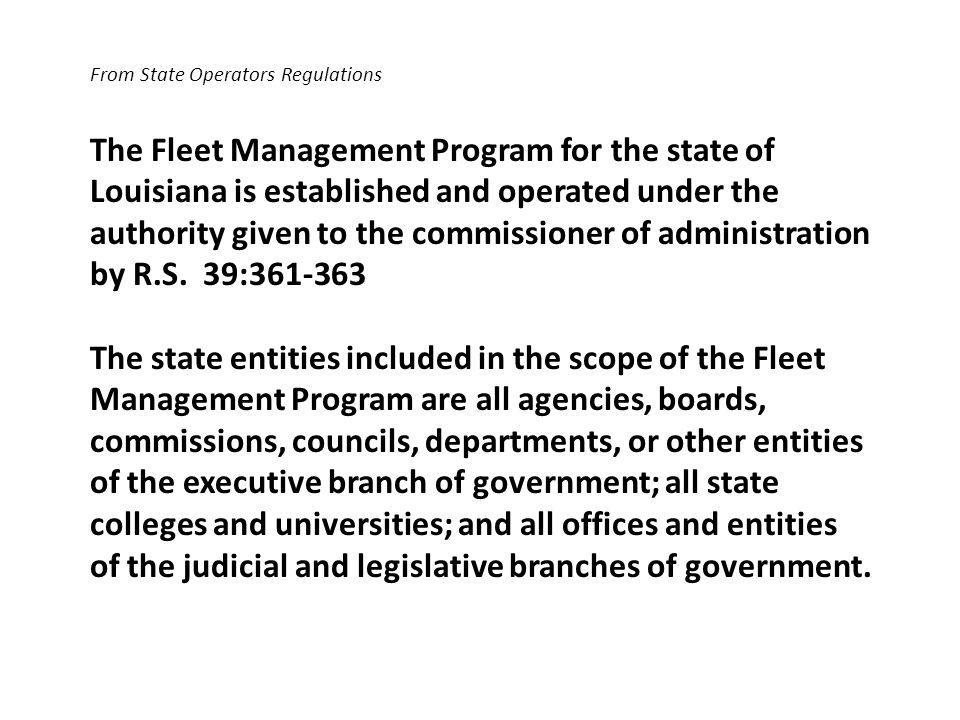 From State Operators Regulations The Fleet Management Program for the state of Louisiana is established and operated under the authority given to the