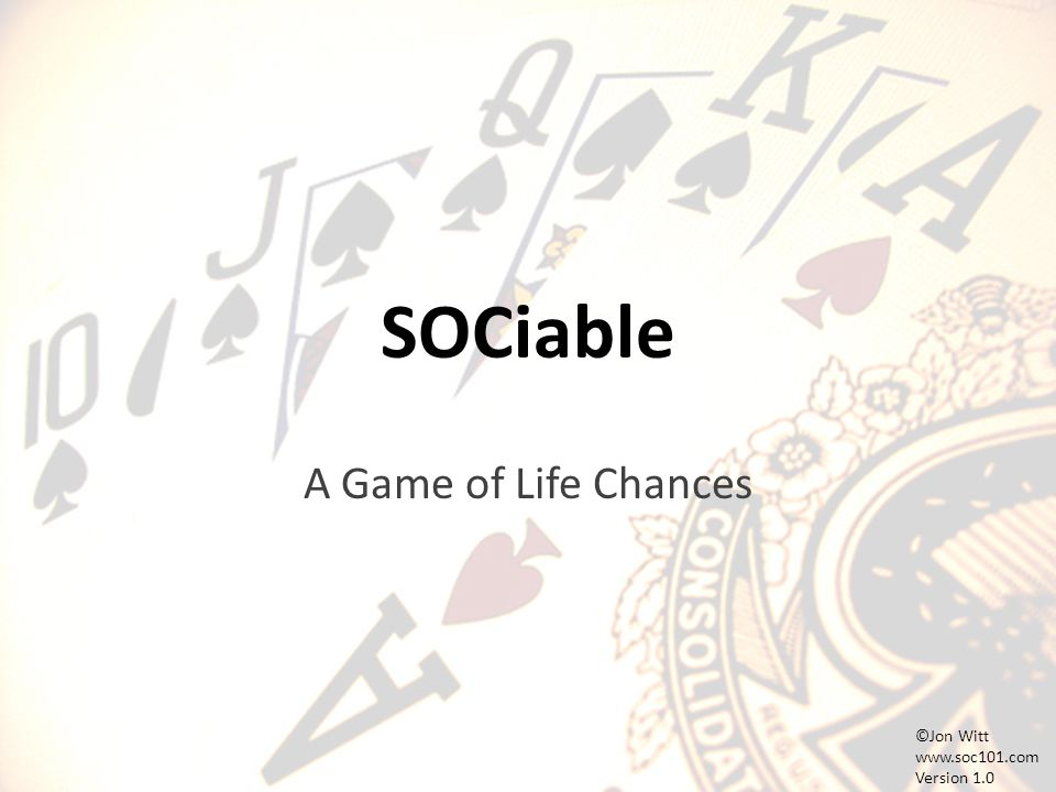 SOCiable A Game of Life Chances ©Jon Witt www.soc101.com Version 1.0