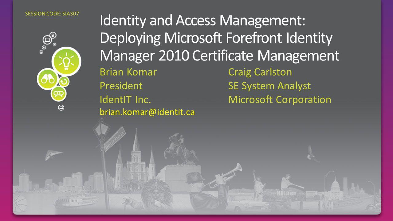 Brian Komar President IdentIT Inc. brian.komar@identit.ca SESSION CODE: SIA307 Craig Carlston SE System Analyst Microsoft Corporation