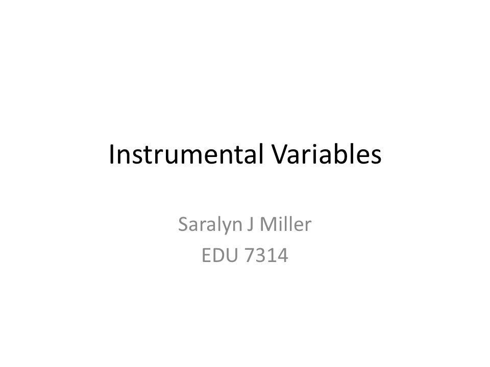 Instrumental Variables Saralyn J Miller EDU 7314