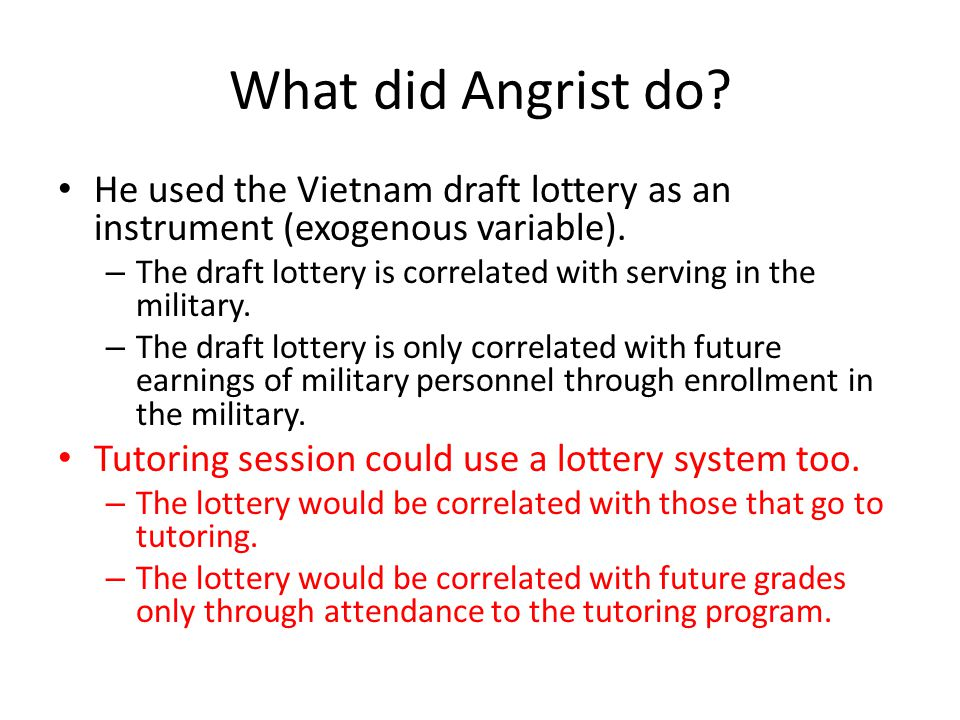 What did Angrist do? He used the Vietnam draft lottery as an instrument (exogenous variable). – The draft lottery is correlated with serving in the mi