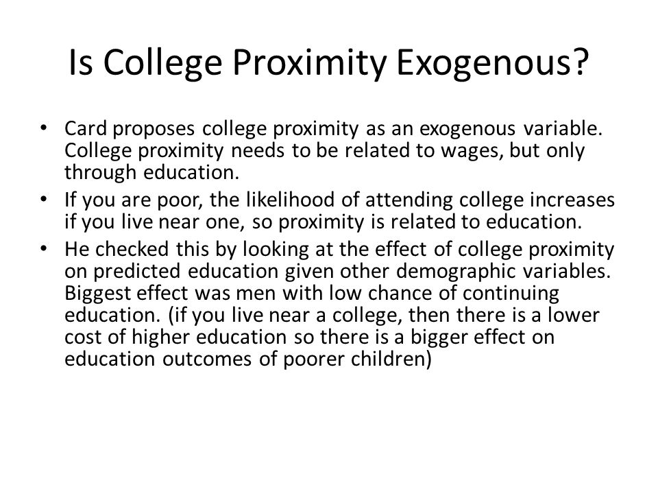 Is College Proximity Exogenous? Card proposes college proximity as an exogenous variable. College proximity needs to be related to wages, but only thr