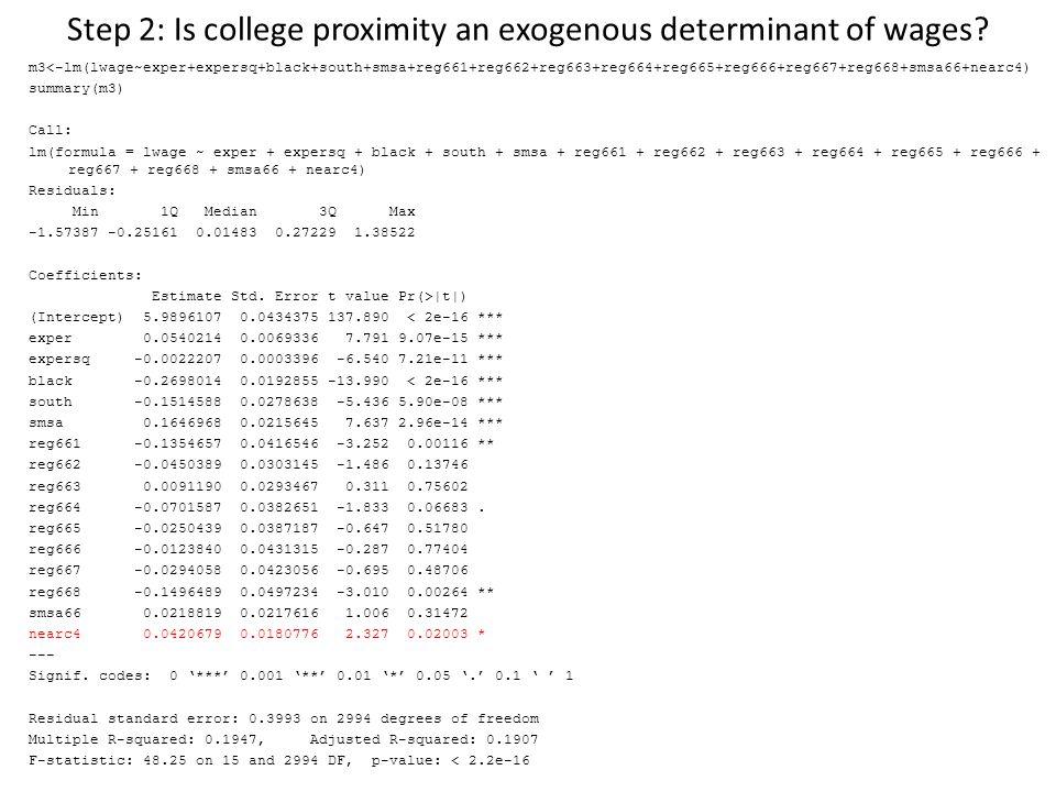 Step 2: Is college proximity an exogenous determinant of wages? m3<-lm(lwage~exper+expersq+black+south+smsa+reg661+reg662+reg663+reg664+reg665+reg666+