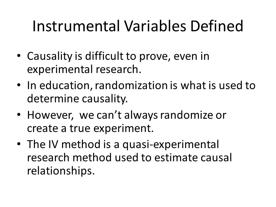 Instrumental Variables Defined Causality is difficult to prove, even in experimental research. In education, randomization is what is used to determin