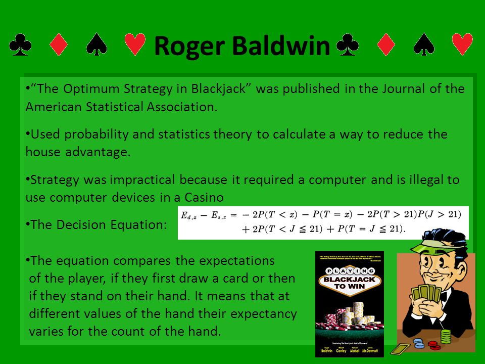 Roger Baldwin The Optimum Strategy in Blackjack was published in the Journal of the American Statistical Association. Used probability and statistics