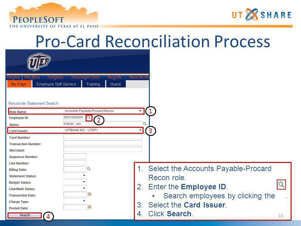 Pro-Card Reconciliation Process 1.Select the Accounts Payable-Procard Recon role. 2.Enter the Employee ID. Search employees by clicking the. 3.Select