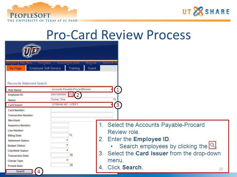 Pro-Card Review Process 1.Select the Accounts Payable-Procard Review role. 2.Enter the Employee ID. Search employees by clicking the. 3.Select the Car