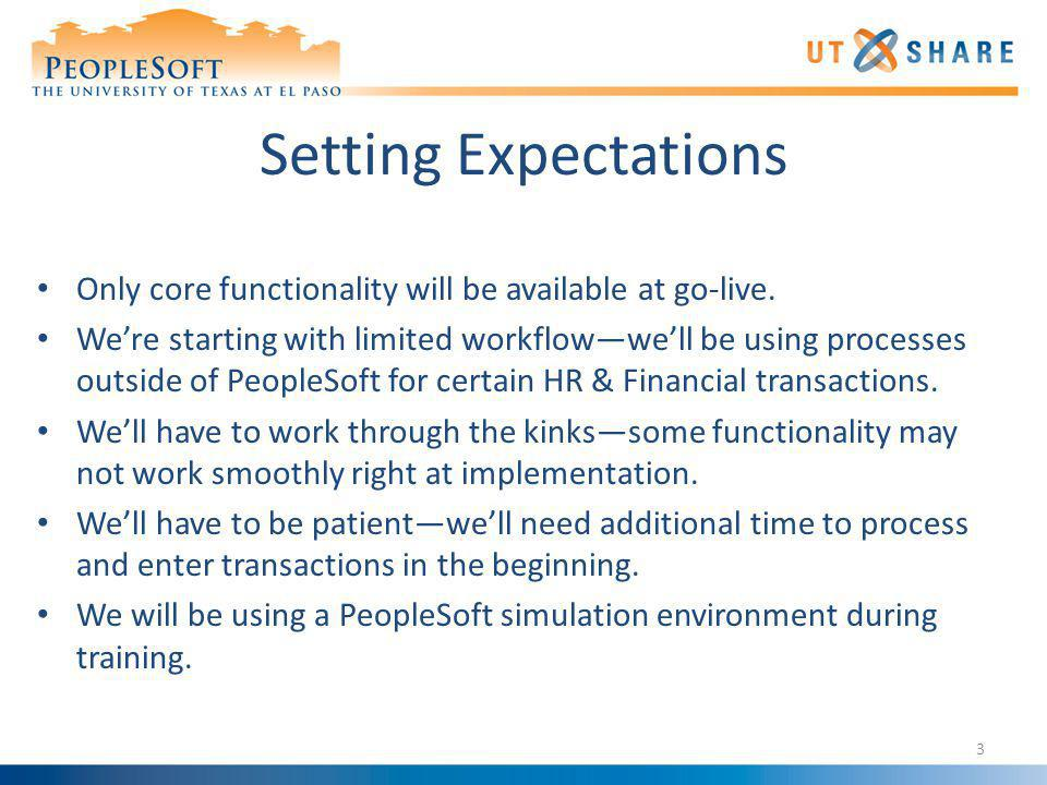 Setting Expectations Only core functionality will be available at go-live. Were starting with limited workflowwell be using processes outside of Peopl