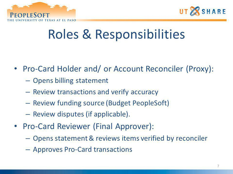 Roles & Responsibilities Pro-Card Holder and/ or Account Reconciler (Proxy): – Opens billing statement – Review transactions and verify accuracy – Rev