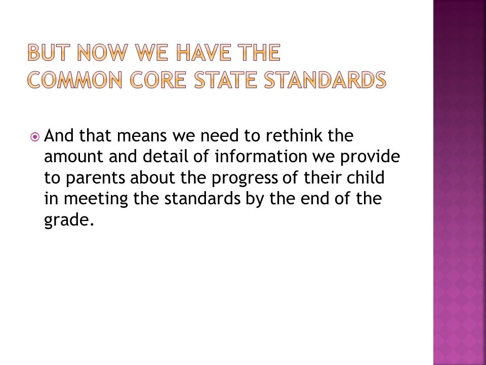 And that means we need to rethink the amount and detail of information we provide to parents about the progress of their child in meeting the standard