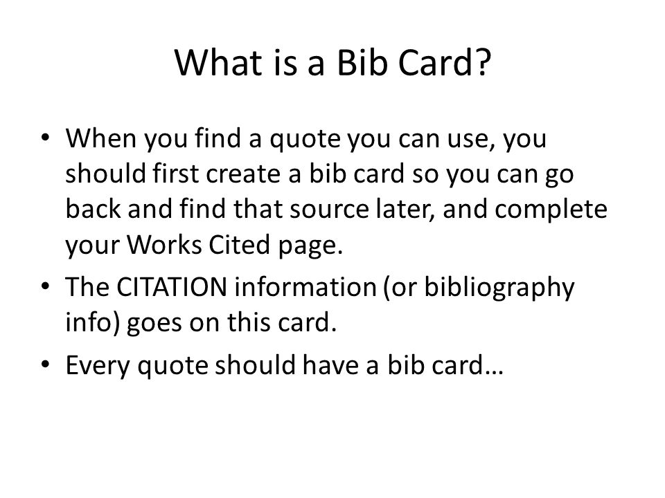 What is a Bib Card? When you find a quote you can use, you should first create a bib card so you can go back and find that source later, and complete