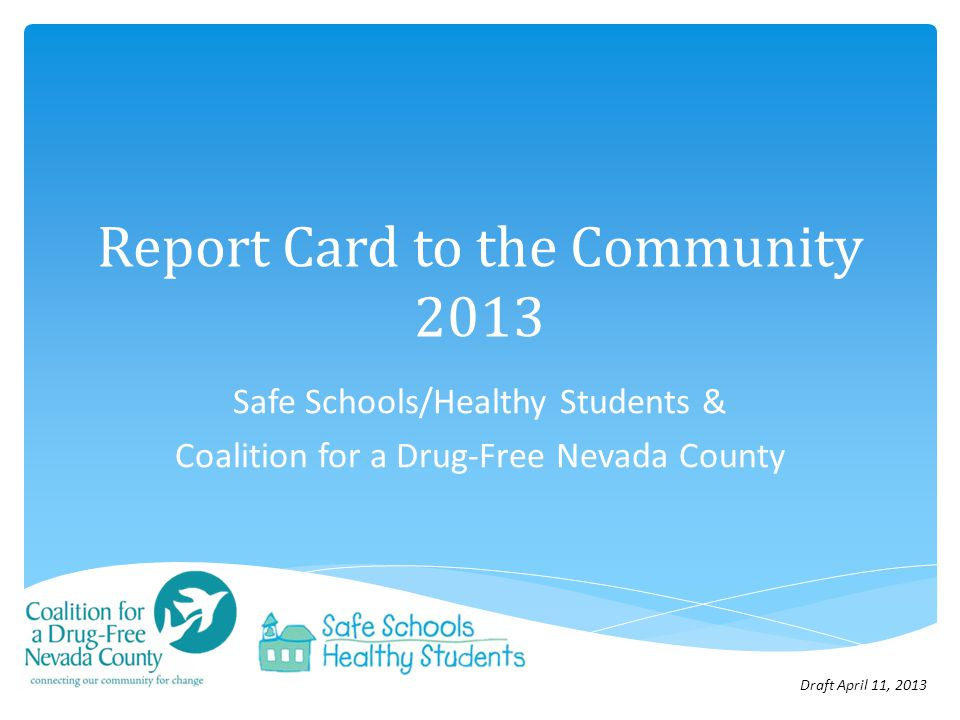 Safe Schools/Healthy Students and Coalition for a Drug-Free Nevada County are working together on complementary efforts in Western Nevada County Reduce substance use / abuse in youth Youth development Violence prevention Increase youth connection / reduce youth isolation Increase access to services and supports Our Partnership 2