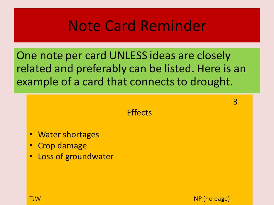 Note Card Reminder One note per card UNLESS ideas are closely related and preferably can be listed. Here is an example of a card that connects to drou