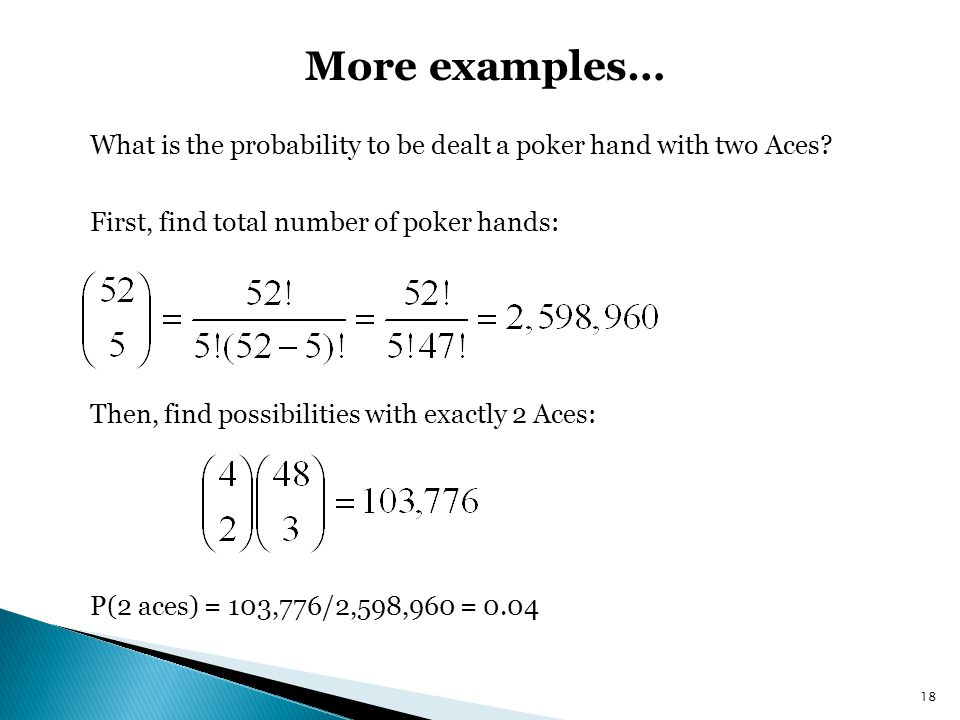 More examples… What is the probability to be dealt a poker hand with two Aces.