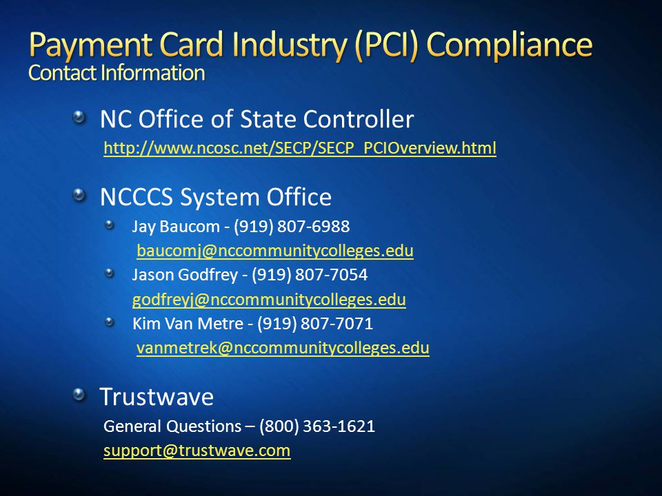 NC Office of State Controller http://www.ncosc.net/SECP/SECP_PCIOverview.html NCCCS System Office Jay Baucom - (919) 807-6988 baucomj@nccommunitycolle