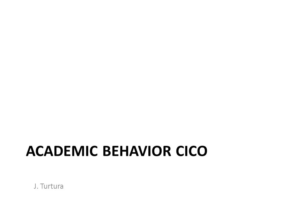 ACADEMIC BEHAVIOR CICO J. Turtura