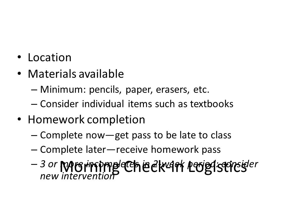Morning Check-in Logistics Location Materials available – Minimum: pencils, paper, erasers, etc.